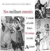 Nos meilleurs ennemis : l'entente culturelle franco-britannique revisitée