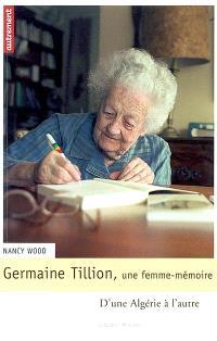 Germaine Tillion, une femme mémoire : d'une Algérie à l'autre