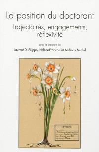 La position du doctorant : trajectoires, engagements, réflexivité : colloque, Université de Lorraine, Metz, 19-20 mai 2011