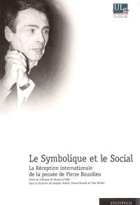 Le symbolique et le social : la réception internationale de Pierre Bourdieu : actes du colloque de Cerisy-la-Salle