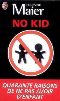 No kid : quarante raisons de ne pas avoir d'enfant : essai