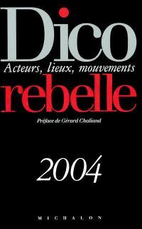 Dico rebelle : acteurs, lieux, mouvements