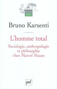 L'homme total : sociologie, anthropologie et philosophie chez Marcel Mauss