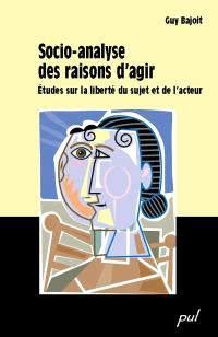 Socio-analyse des raisons d'agir  : étude sur la liberté du sujet et de l'acteur