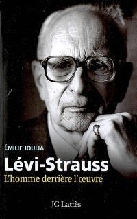 Claude Lévi-Strauss : l'homme derrière l'oeuvre