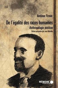 De l'égalité des races humaines  : anthropologie positive