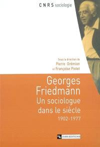 Georges Friedmann : un sociologue dans le siècle : 1902-1977