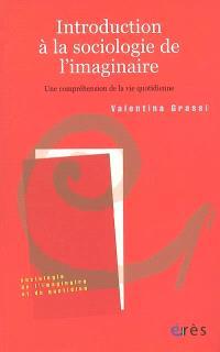Introduction à la sociologie de l'imaginaire : pour une compréhension de la vie quotidienne
