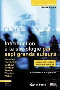 Introduction à la sociologie par sept grands auteurs : Bourdieu, Durkheim, Godbout, Goffman, Sennett, Tönnies, Weber