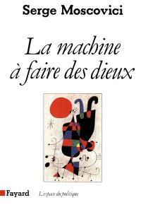 La Machine à faire des dieux : sociologie et psychologie