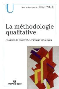 La méthodologie qualitative : postures de recherche et travail de terrain
