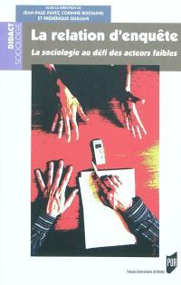 La relation d'enquête : la sociologie au défi des acteurs faibles