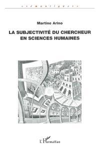 La subjectivité du chercheur en sciences humaines