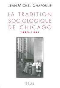 La tradition sociologique de Chicago : 1892-1961