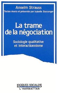 La Trame de la négociation : sociologie qualitative et interactionnisme