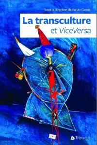 La transculture et ViceVersa  : hier, aujourd'hui, demain