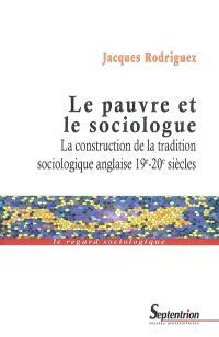 Le pauvre et le sociologue : la construction de la tradition sociologique anglaise, 19e-20e siècles