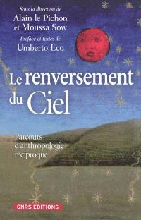 Le renversement du ciel : parcours d'anthropologie réciproque