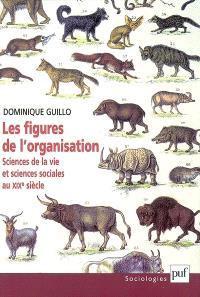 Les figures de l'organisation : sciences de la vie et sciences sociales au XIXe siècle