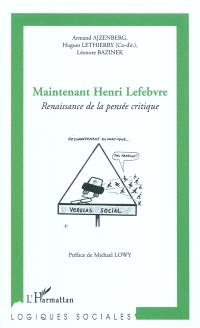 Maintenant Henri Lefebvre : renaissance de la pensée critique