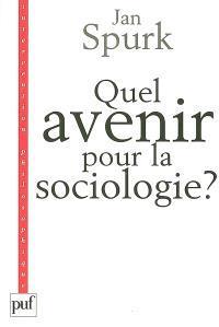 Quel avenir pour la sociologie ? : quête de sens et compréhension du monde social