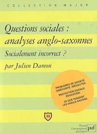 Questions sociales : analyses anglo-saxonnes : socialement incorrect ? : problèmes de société, insécurité, inégalités...