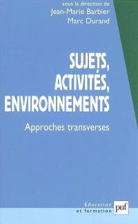 Sujets, activités, environnements : approches transverses