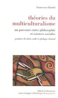Théories du multiculturalisme : un parcours entre philosophie et sciences sociales