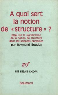 A quoi sert la notion de structure ? : essai sur la signification de la notion de structure dans les sciences humaines