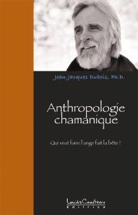 Anthropologie chamanique  : qui veut faire l'ange fait la bête !