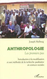 Anthropologie, les premiers pas : introduction à la modélisation et aux méthodes de la recherche qualitative en sciences sociales