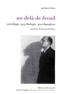 Au-delà de Freud : sociologie, psychologie, psychanalyse