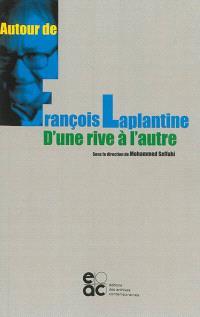 Autour de François Laplantine : d'une rive à l'autre