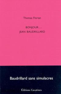 Bonjour... Jean Baudrillard : Baudrillard sans simulacres