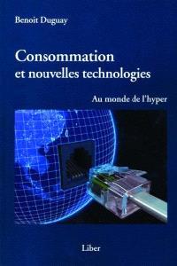 Consommation et nouvelles technologies  : au monde de l'hyper