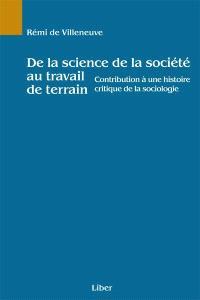 De la science de la société au travail de terrain  : contribution à une histoire critique de la sociologie
