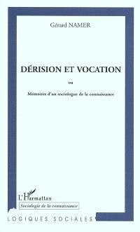 Dérision et vocation ou Mémoires d'un sociologue de la connaissance