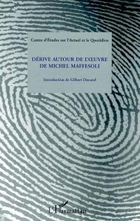 Dérive autour de l'oeuvre de Michel Maffesoli