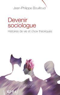 Devenir sociologue : histoires de vie et choix théoriques