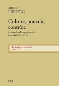 Dialectique et société. Volume 3, Culture, pouvoir, contrôle  : les modes formels de reproduction de la société