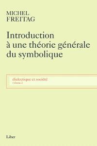 Dialectique et société. Volume 2, Introduction à une théorie générale du symbolique