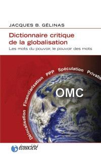 Dictionnaire critique de la globalisation  : les mots du pouvoir, le pouvoir des mots