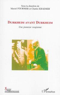 Durkheim avant Durkheim : une jeunesse vosgienne