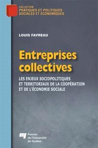 Entreprises collectives  : les enjeux sociopolitiques et territoriaux de la coopération et de l'économie sociale