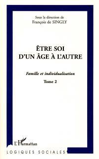 Famille et individualisation. Volume 2, Etre soi d'un âge à l'autre