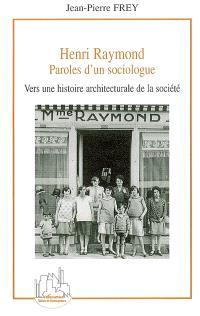 Henri Raymond, paroles d'un sociologue : vers une histoire architecturale de la société