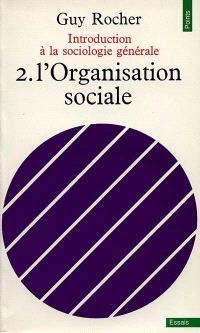Introduction à la sociologie générale. Volume 2, L'organisation sociale