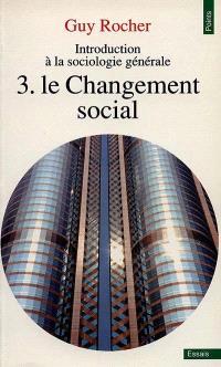 Introduction à la sociologie générale. Volume 3, Le changement social