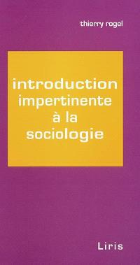 Introduction impertinente à la sociologie