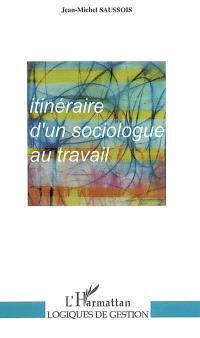 Itinéraire d'un sociologue au travail